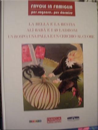 La bella e la bestia; Alì Baba e i 40 ladroni; Un rospo, una palla e un cerchio al cuore by AA. VV.