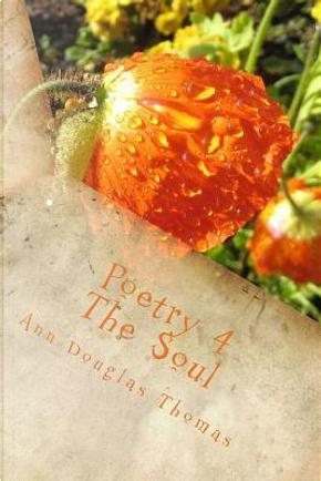 Poetry 4 the Soul by Ann Douglas Thomas