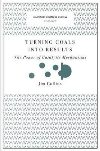 Turning Goals into Results by Jim Collins