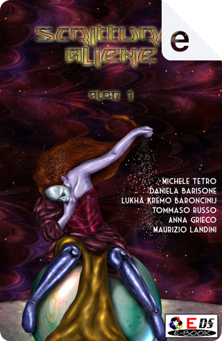 Scritture aliene - Albo 1 by Anna Grieco, Daniela Barisone, Lukha Kremo Baroncinij, Maurizio Landini, Michele Tetro, Tommaso Russo