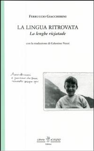 La lingua ritrovata-La lenghe ricjatade. Testo a fronte friulano by Ferruccio Giaccherini