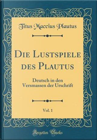 Die Lustspiele des Plautus, Vol. 1 by Titus Maccius Plautus