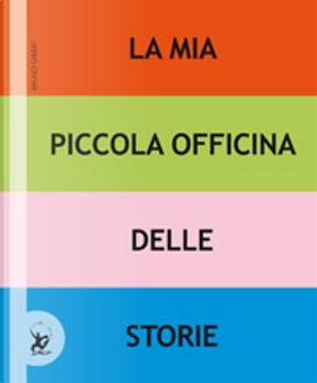 La mia piccola officina delle storie by Bruno Gibert