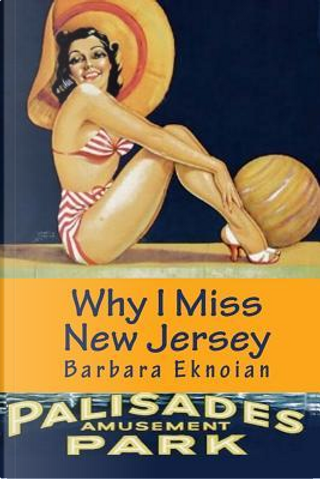 Why I Miss New Jersey by Barbara Eknoian
