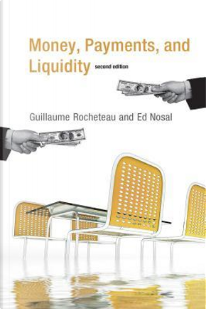 Money, Payments, and Liquidity by Guillaume Rocheteau