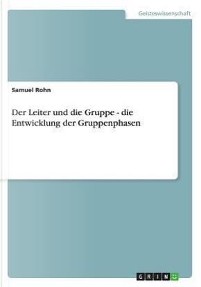 Der Leiter und die Gruppe - die Entwicklung der Gruppenphasen by Samuel Rohn