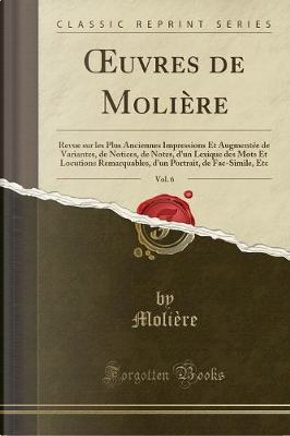 OEuvres de Molière, Vol. 6 by Molière Molière