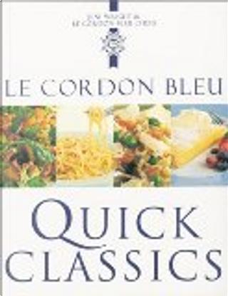 Le Cordon Bleu Quick Classics by Jeni Wright, Le Cordon Bleu Chefs