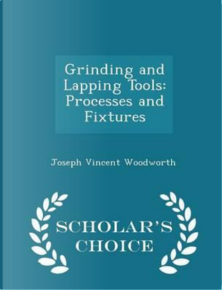 Grinding and Lapping Tools by Joseph Vincent Woodworth