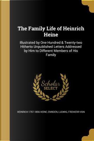 FAMILY LIFE OF HEINRICH HEINE by Heinrich 1797-1856 Heine
