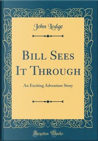 Bill Sees It Through by John Lodge