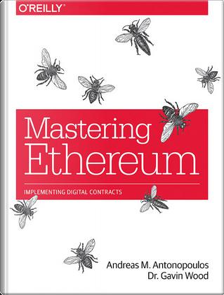 Mastering Ethereum by Gavin Wood, Andreas M. Antonopoulos