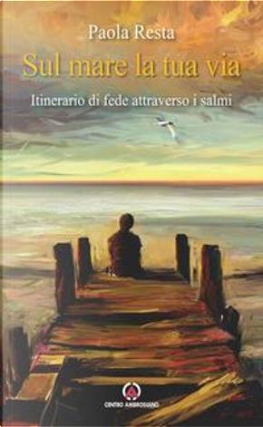 Sul mare la tua via. Itinerario di fede attraverso i Salmi by Paola Resta
