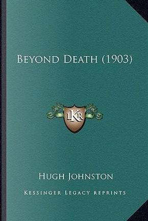 Beyond Death (1903) by Hugh Johnston