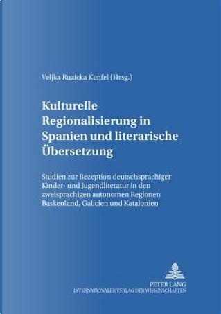 Kulturelle Regionalisierung in Spanien Und Literarische Ubersetzung by Veljka Ruzicka Kenfel