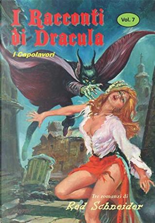 "I capolavori de ""I racconti di Dracula"" - Vol. 7 by Red Schneider"