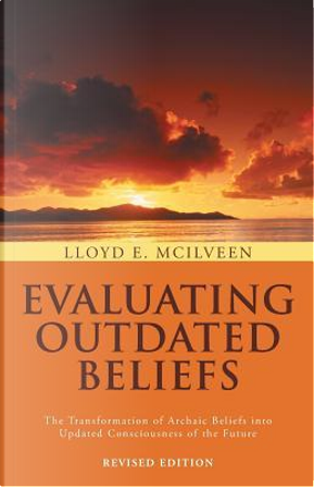 Evaluating Outdated Beliefs by Lloyd E. McIlveen