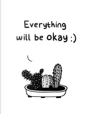 Everything Will Be Okay Notebook Hand Drawn Black White Cactus Quote Design Pattern Cover by Another Storyteller