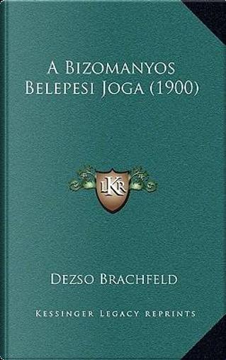 A Bizomanyos Belepesi Joga (1900) by Dezso Brachfeld