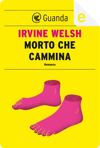 Morto che cammina by Irvine Welsh