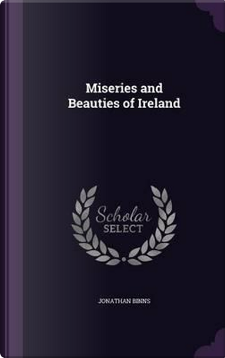 Miseries and Beauties of Ireland by Jonathan Binns