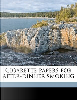 Cigarette Papers for After-Dinner Smoking by Joseph Hatton