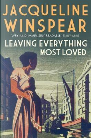 Leaving Everything Most Loved (Maisie Dobbs) by JACQUELINE WINSPEAR
