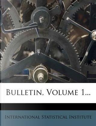 Bulletin, Volume 1... by International Statistical Institute
