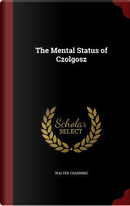 The Mental Status of Czolgosz by Walter Channing