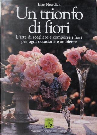 Un trionfo di fiori by Jane Newdick