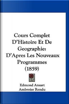 Cours Complet D'Histoire Et de Geographie by Edmond Ansart