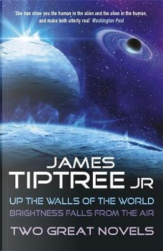Two Great Novels by James Tiptree Jr.