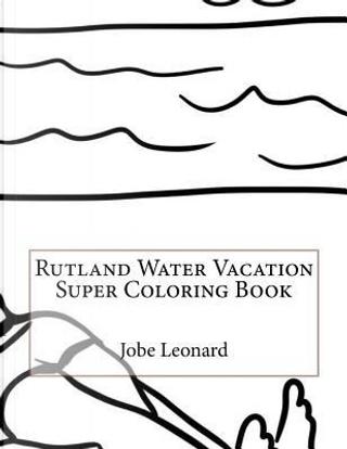 Rutland Water Vacation Super Coloring Book by Jobe Leonard