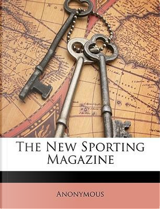 The New Sporting Magazine by ANONYMOUS