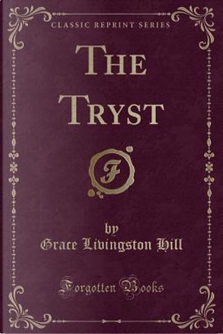 The Tryst (Classic Reprint) by Grace Livingston Hill
