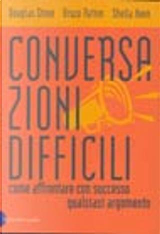 Conversazioni difficili by Bruce Patton, Douglas Stone, Sheila Heen