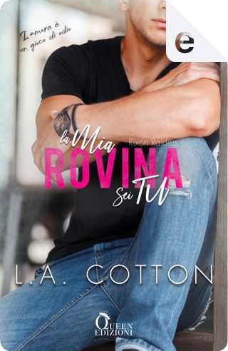 La mia rovina sei tu by L. A. Cotton