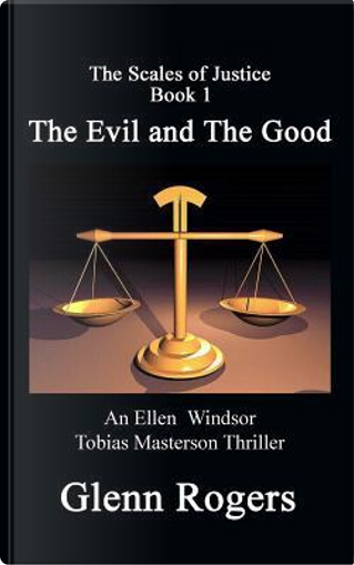The Evil and The Good by Glenn Rogers