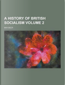 A History of British Socialism Volume 2 by Max Beer