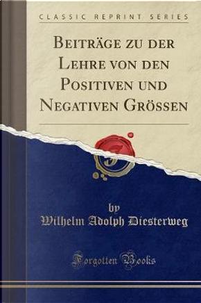 Beiträge zu der Lehre von den Positiven und Negativen Grössen (Classic Reprint) by Wilhelm Adolph Diesterweg