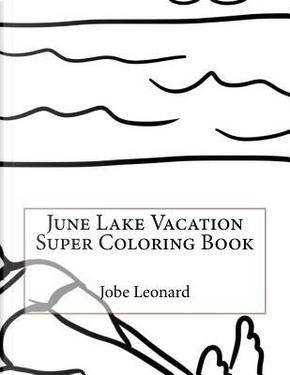 June Lake Vacation Super Coloring Book by Jobe Leonard