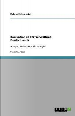 Korruption in der Verwaltung Deutschlands by Mehran Zolfagharieh