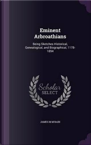 Eminent Arbroathians by James M M'Bain