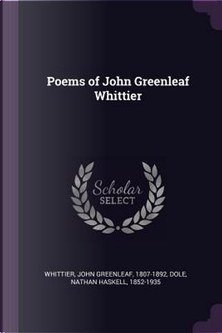 Poems of John Greenleaf Whittier by John Greenleaf Whittier