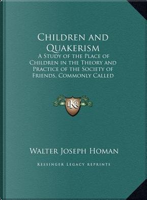 Children and Quakerism by Walter Joseph Homan