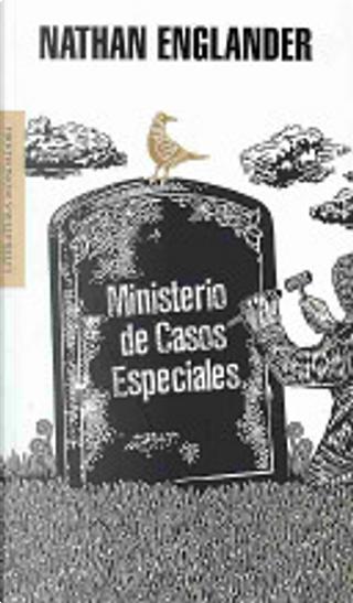 Ministerio de casos especiales/ The Ministry Of Special Cases by Nathan Englander