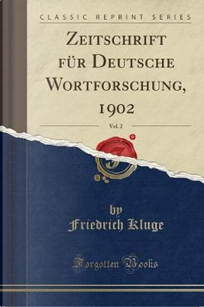 Zeitschrift für Deutsche Wortforschung, 1902, Vol. 2 (Classic Reprint) by Friedrich Kluge