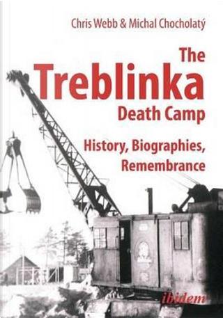 The Treblinka Death Camp by Chris Webb