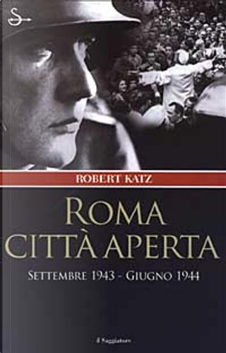 Roma città aperta by Robert Katz