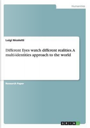 Different Eyes watch different realities. A multi-identities approach to the world by Luigi Nicoletti